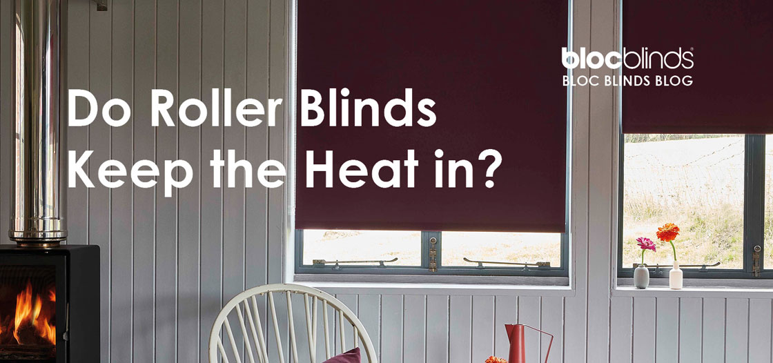 do Roller blinds keep heat in